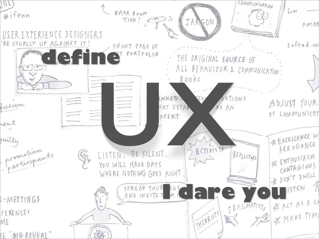 define UX I dare you