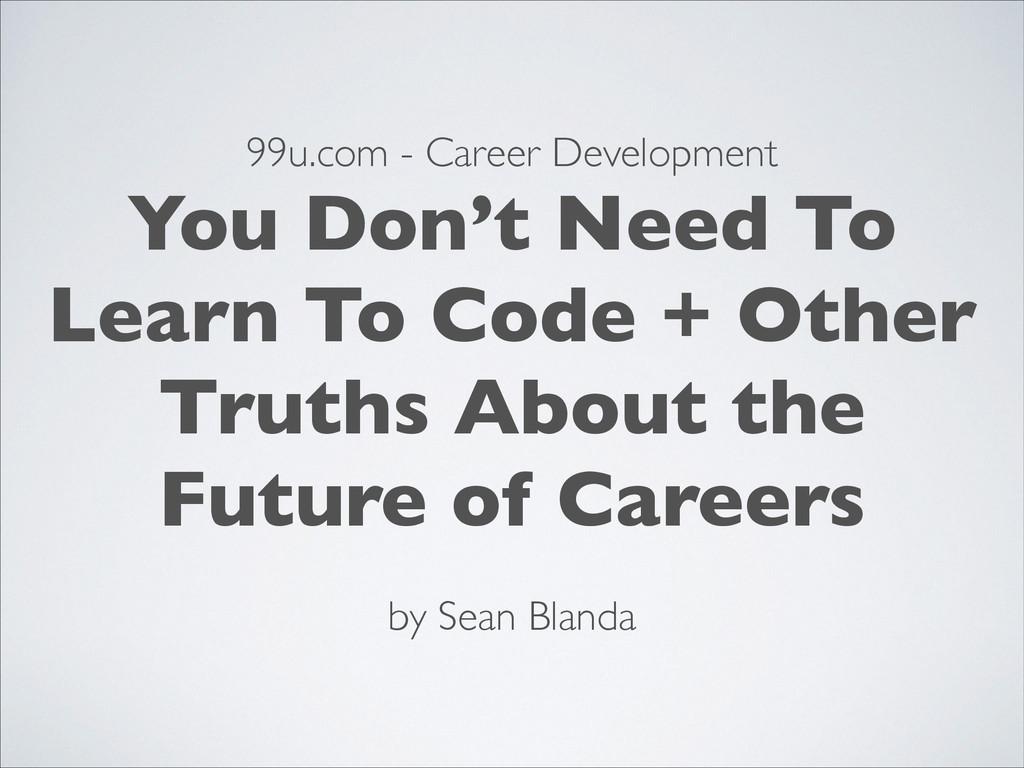 99u.com - Career Development! You Don't Need To...