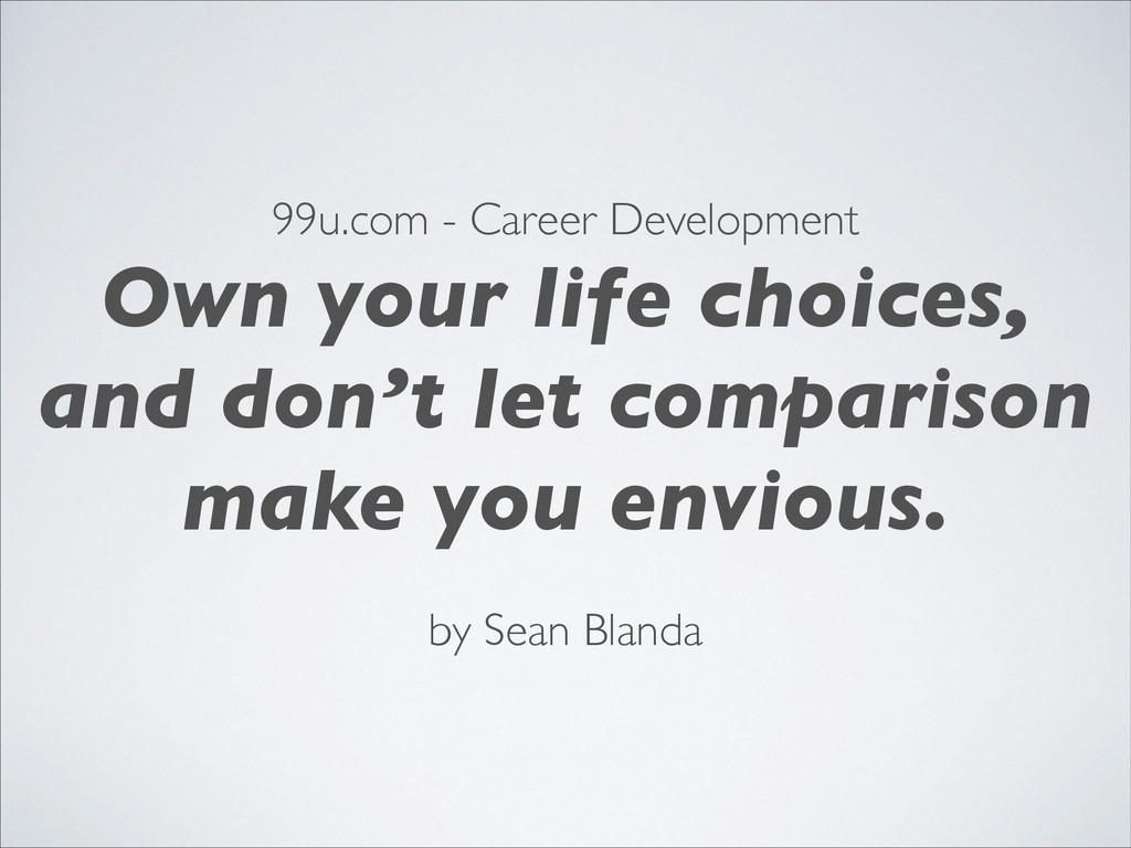 99u.com - Career Development! Own your life cho...