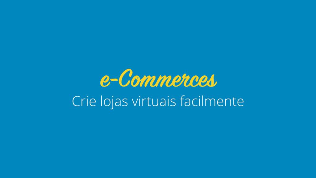Crie lojas virtuais facilmente e-Commerces