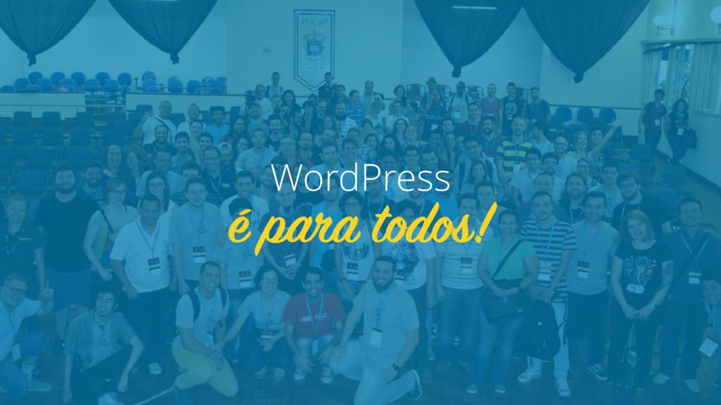 é para todos! WordPress