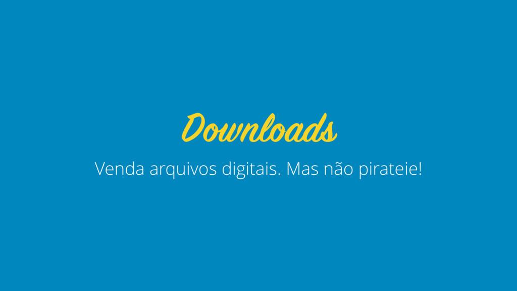Venda arquivos digitais. Mas não pirateie! Down...