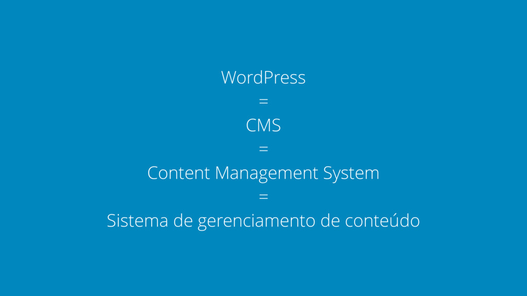 WordPress = CMS = Content Management System = S...