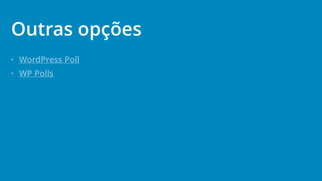 • WordPress Poll • WP Polls Outras opções