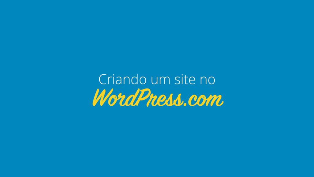 WordPress.com Criando um site no