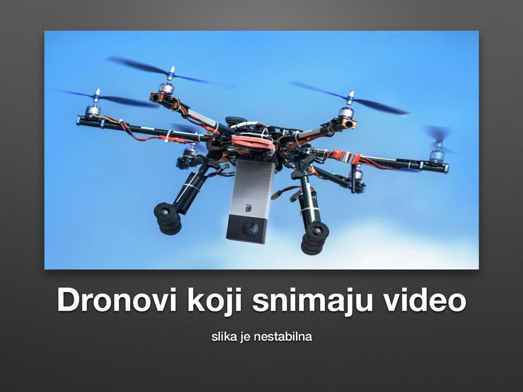Dronovi koji snimaju video slika je nestabilna