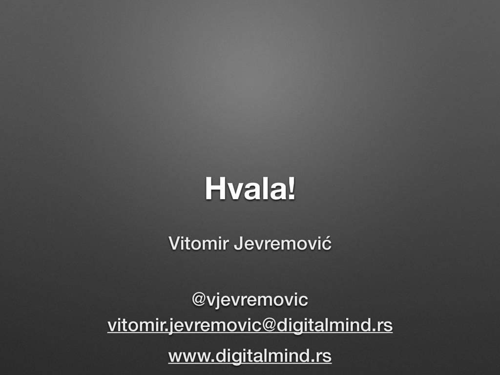 Hvala! Vitomir Jevremović @vjevremovic vitomir....