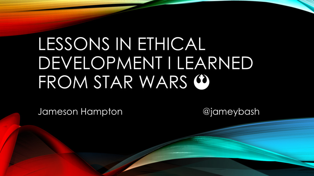 LESSONS IN ETHICAL DEVELOPMENT I LEARNED FROM S...