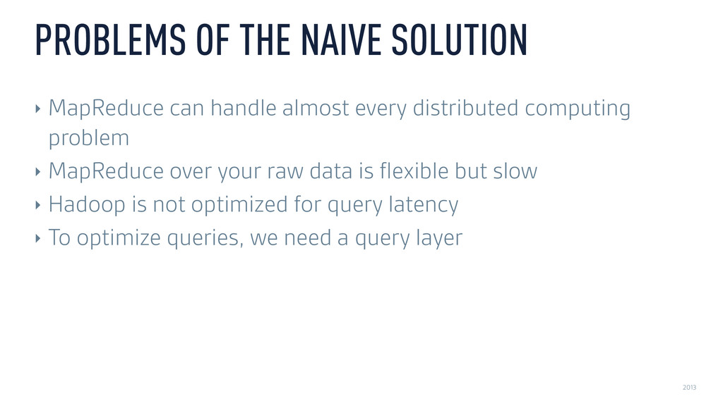 2013 PROBLEMS OF THE NAIVE SOLUTION ‣ MapReduce...