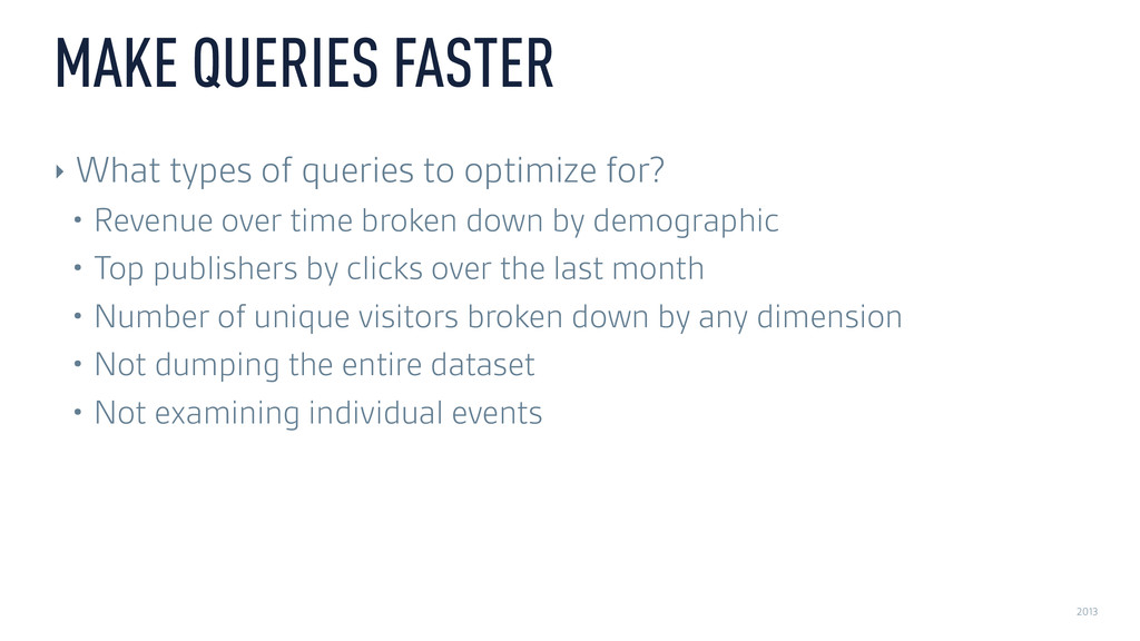 2013 MAKE QUERIES FASTER ‣ What types of querie...