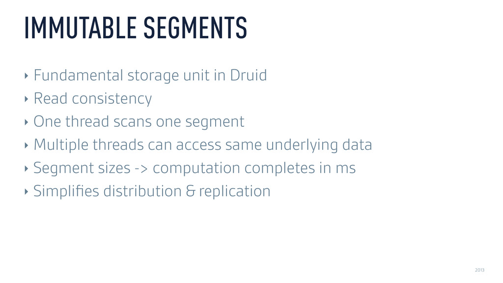2013 IMMUTABLE SEGMENTS ‣ Fundamental storage u...