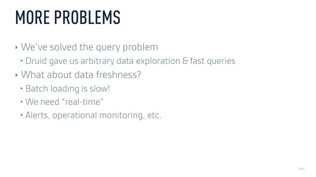 2013 MORE PROBLEMS ‣ We've solved the query pro...