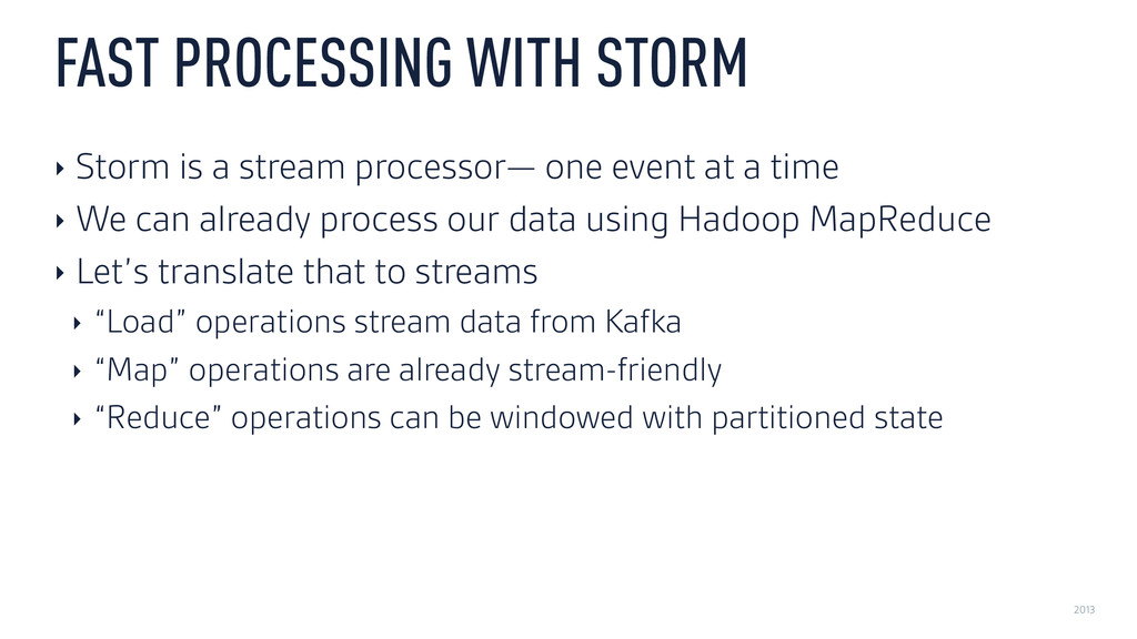 2013 FAST PROCESSING WITH STORM ‣ Storm is a st...