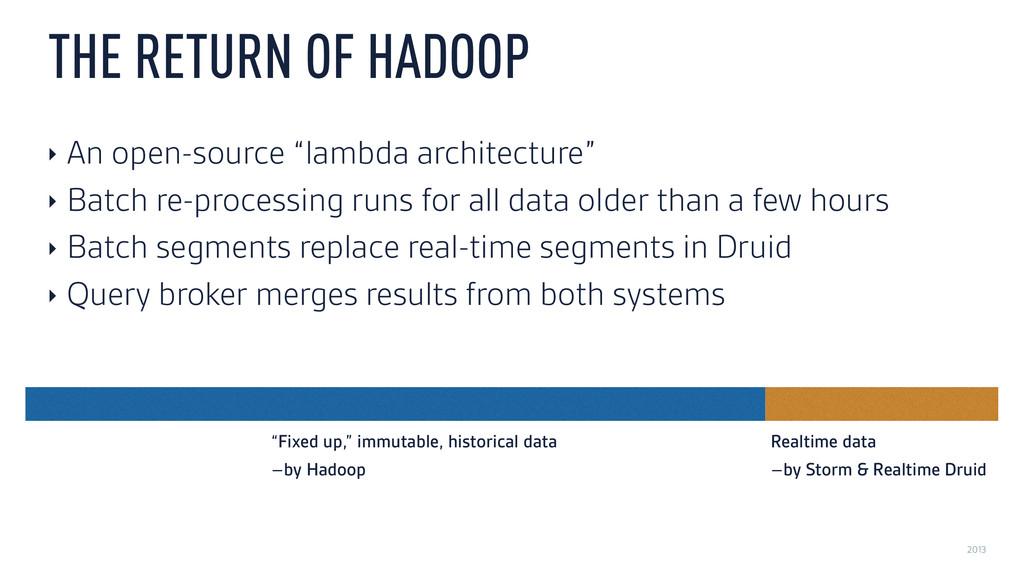 """2013 THE RETURN OF HADOOP ‣ An open-source """"lam..."""