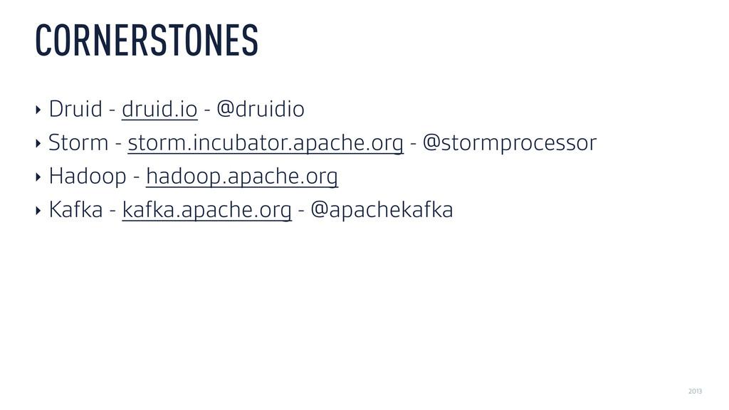 2013 CORNERSTONES ‣ Druid - druid.io - @druidio...