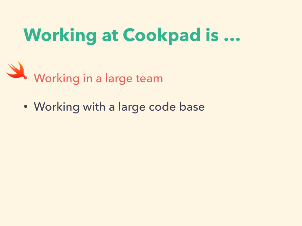 Working at Cookpad is … • Working in a large te...