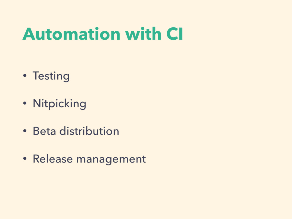 Automation with CI • Testing • Nitpicking • Bet...
