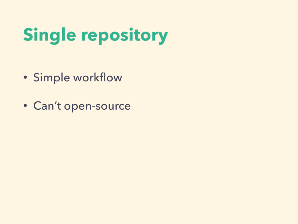 Single repository • Simple workflow • Can't open...