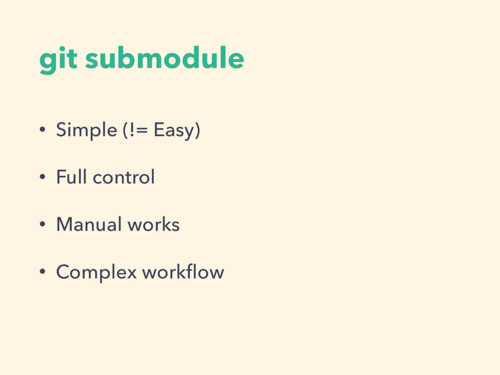 git submodule • Simple (!= Easy) • Full control...