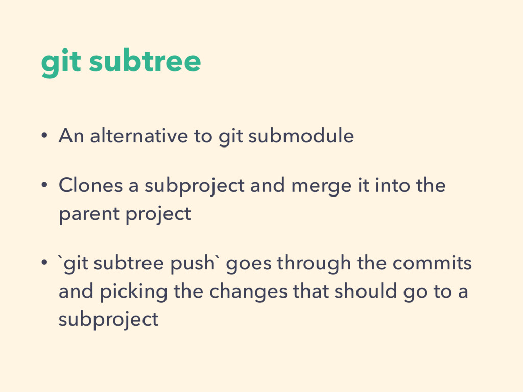 git subtree • An alternative to git submodule •...