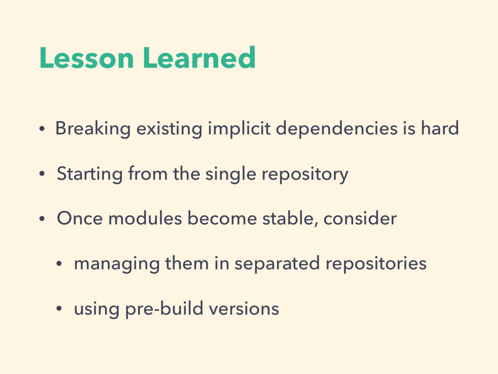 Lesson Learned • Breaking existing implicit dep...