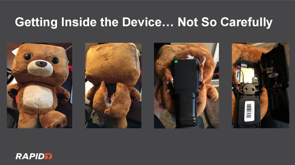 Getting Inside the Device… Not So Carefully