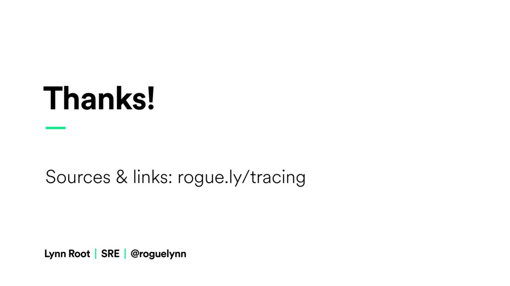 Thanks! — Sources & links: rogue.ly/tracing Lyn...
