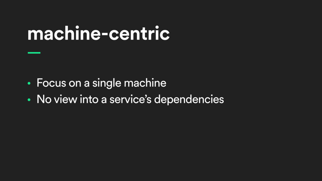 machine-centric • Focus on a single machine • N...