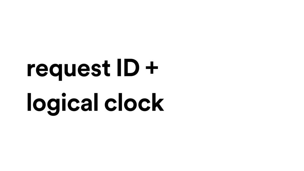 request ID + logical clock