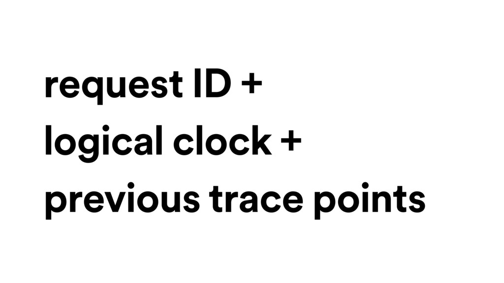 request ID + logical clock + previous trace poi...