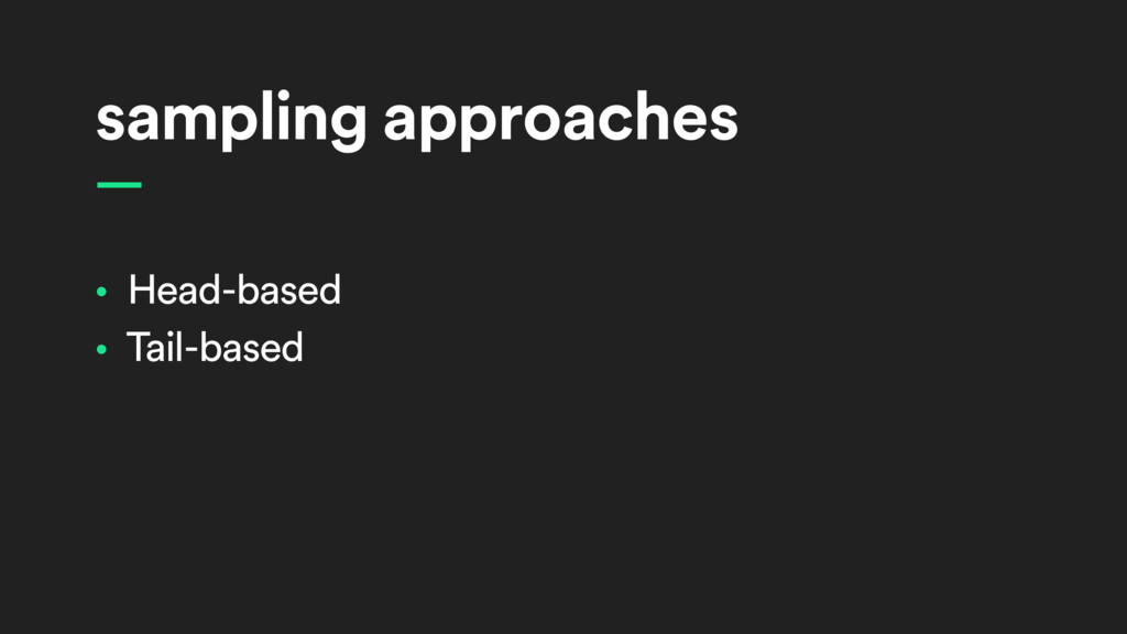sampling approaches • Head-based • Tail-based —