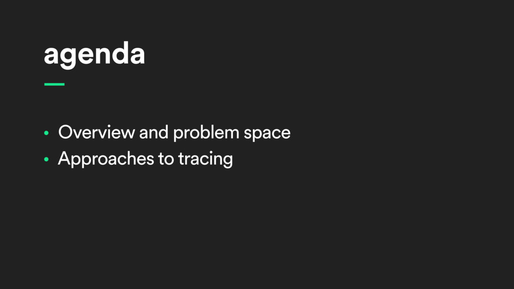 agenda • Overview and problem space • Approache...