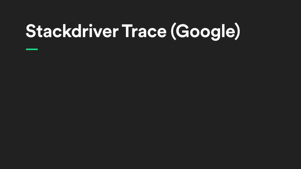 Stackdriver Trace (Google) —