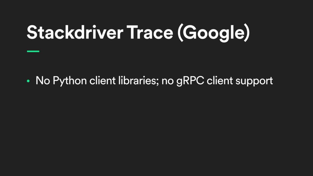 Stackdriver Trace (Google) • No Python client l...