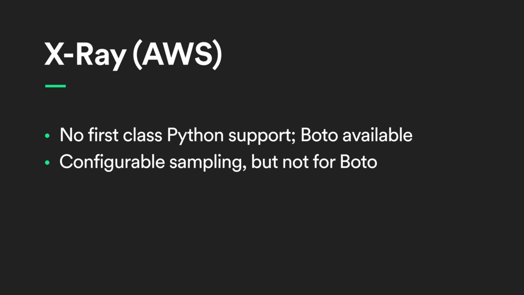X-Ray (AWS) • No first class Python support; Bo...