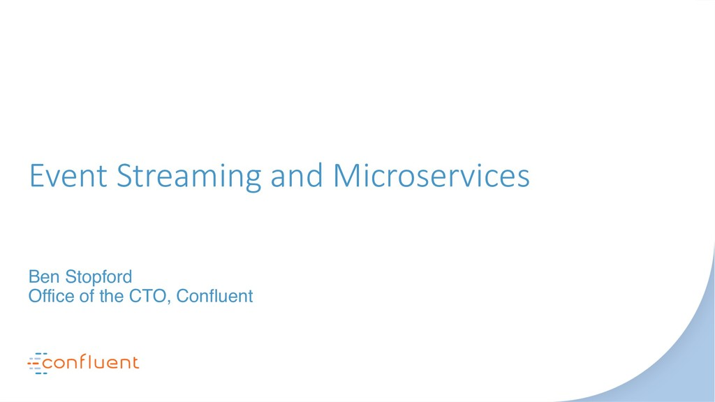 Event Streaming and Microservices Ben Stopford ...