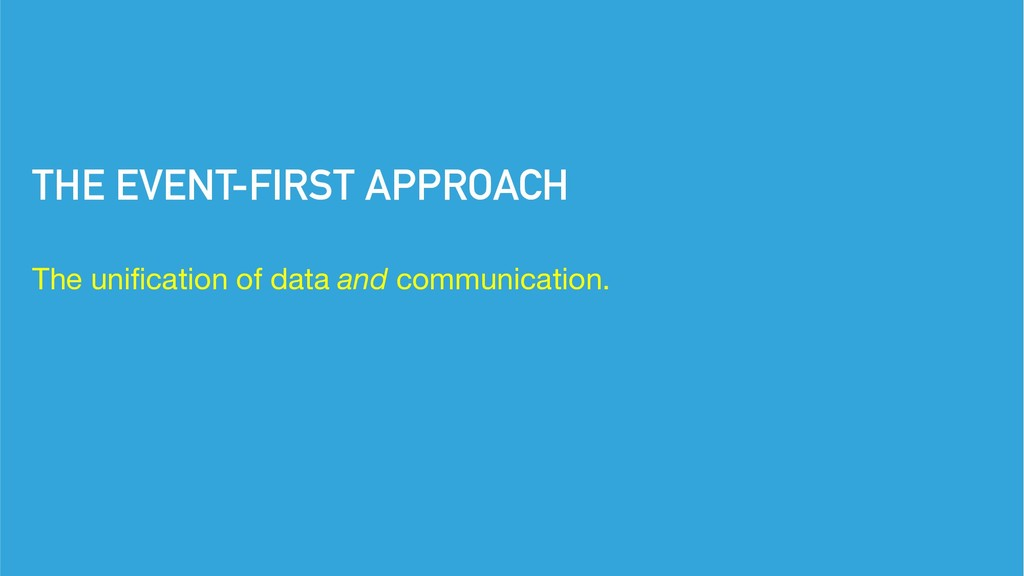 THE EVENT-FIRST APPROACH The unification of dat...