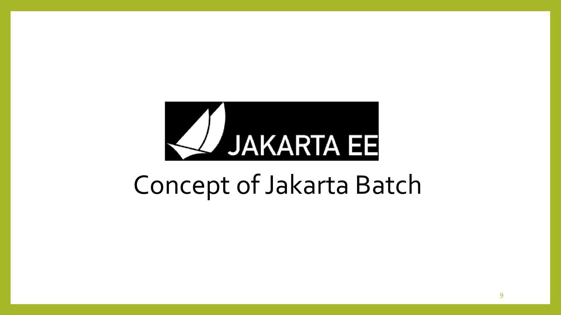 Concept of Jakarta Batch • What's Batch Process...