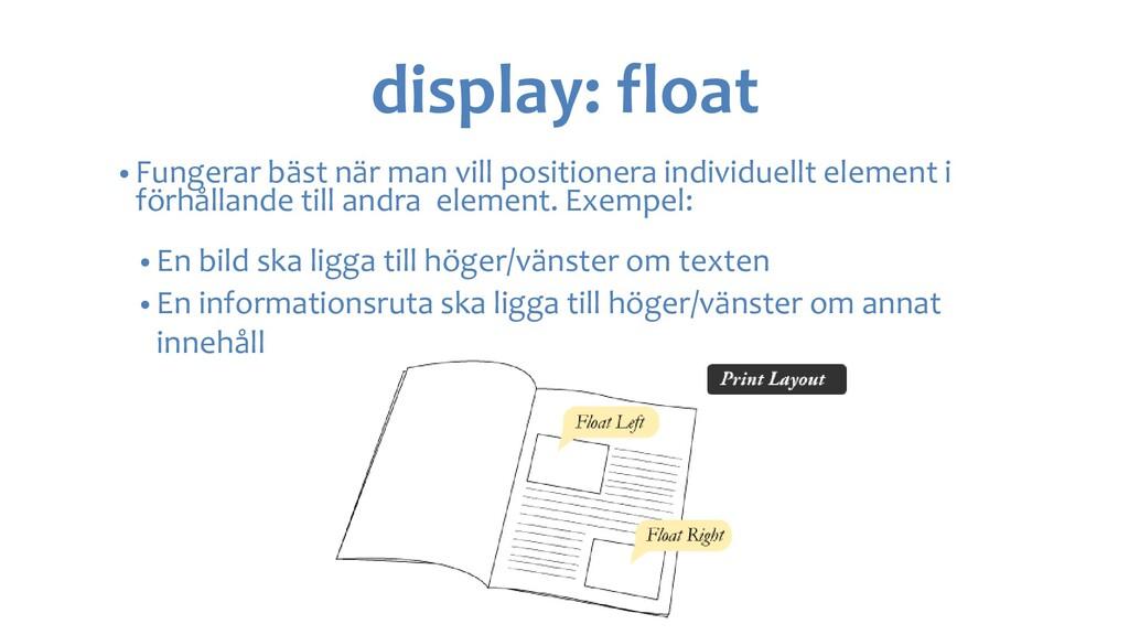 display: float • Fungerar bäst när man vill pos...