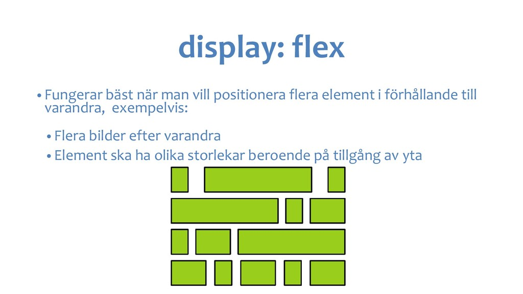 display: flex • Fungerar bäst när man vill posi...