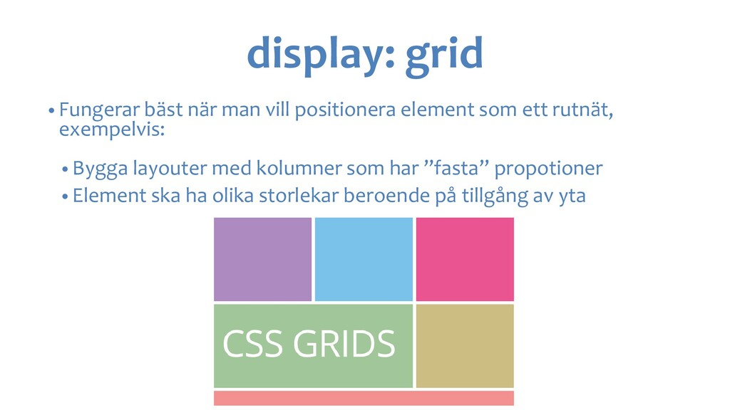 display: grid • Fungerar bäst när man vill posi...
