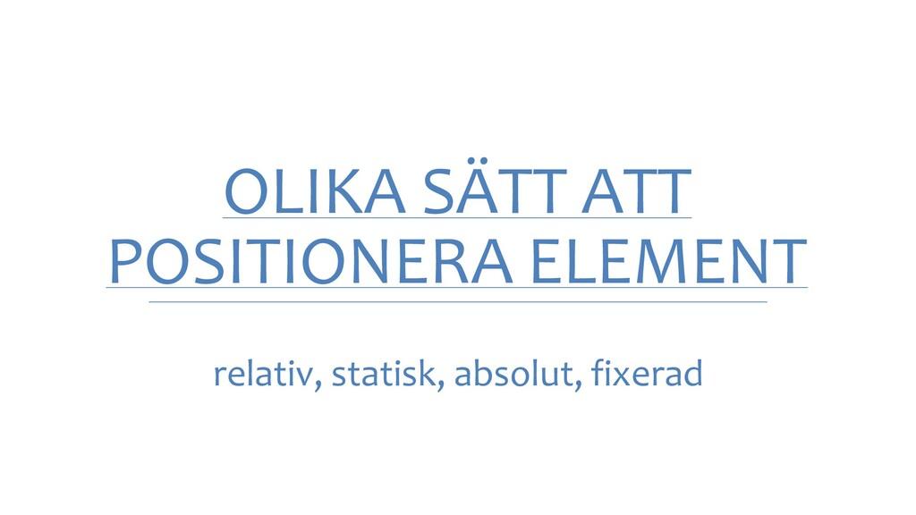 OLIKA SÄTT ATT POSITIONERA ELEMENT relativ, sta...