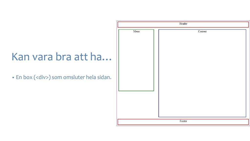 Kan vara bra att ha… • En box (<div>) som omslu...