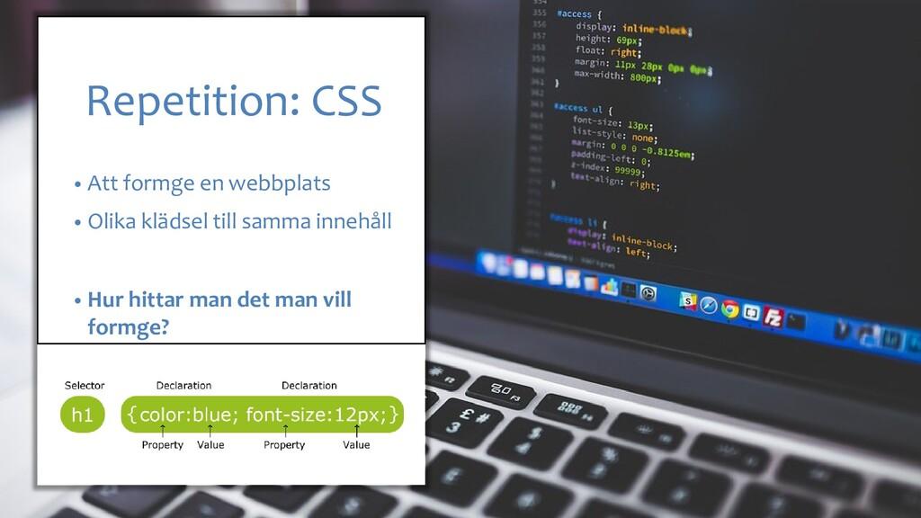 Repetition: CSS • Att formge en webbplats • Oli...