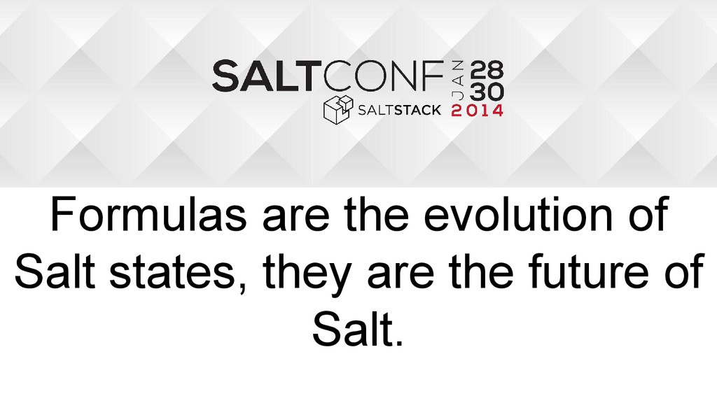 Formulas are the evolution of Salt states, they...