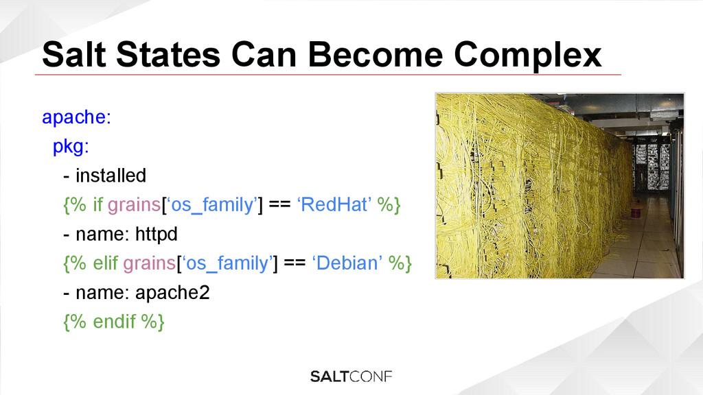 Salt States Can Become Complex apache: pkg: - i...