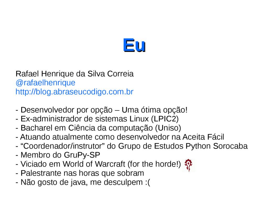 Eu Eu Rafael Henrique da Silva Correia @rafaelh...