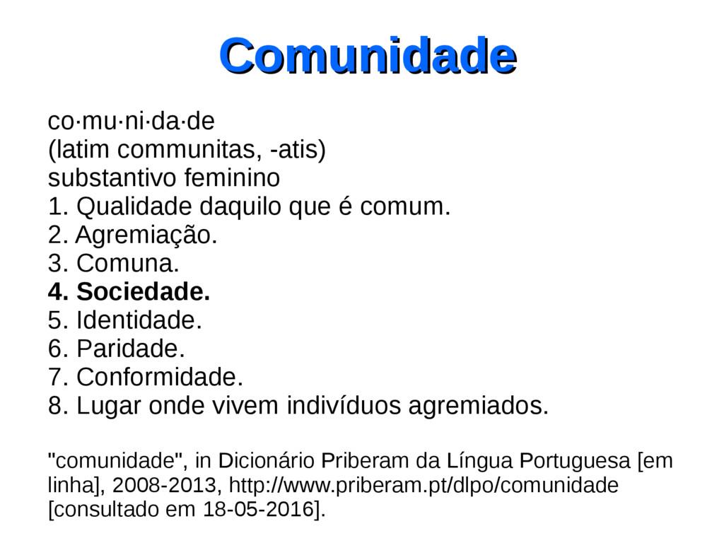 Comunidade Comunidade co·mu·ni·da·de (latim com...