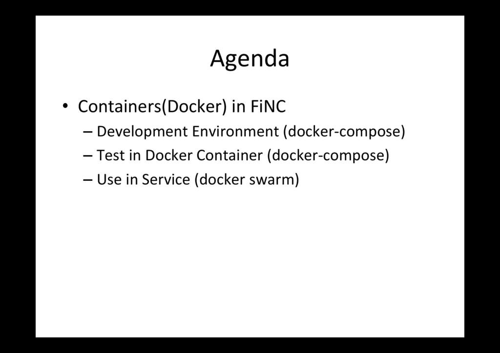 Agenda • Containers(Docker) in FiNC –Developm...