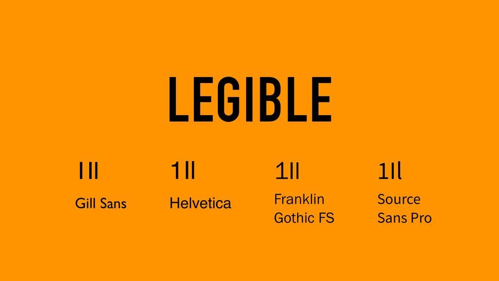 LEGIBLE 1Il Gill Sans 1Il Helvetica 1Il Frankl...